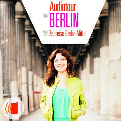 Audioguide Berlin - Zeitreise durch Berlin Mitte